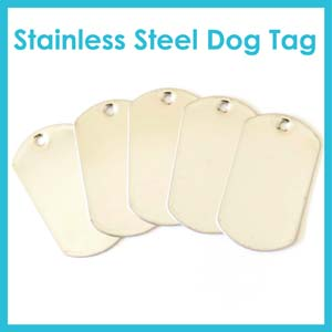 Click here to see Stainless Steel Dog Tags